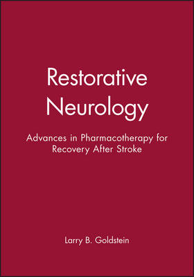 Restorative Neurology: Advances in Pharmacotherapy for Recovery After Stroke by Larry B. Goldstein