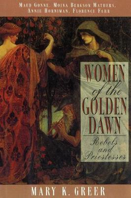 Women of the Golden Dawn by Mary K. Greer