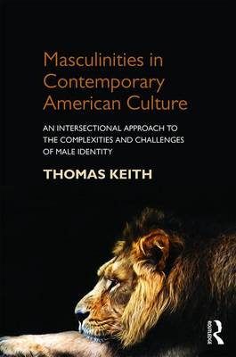Masculinities in Contemporary American Culture by Thomas Keith