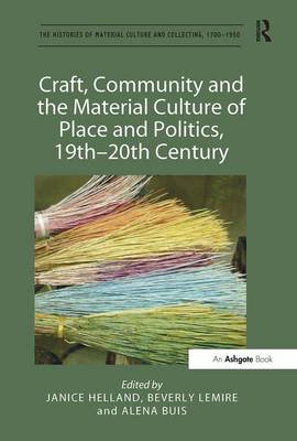 Craft, Community and the Material Culture of Place and Politics, 19th-20th Century by Janice Helland