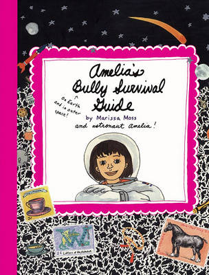 Amelia's Bully Survival Guide by Marissa Moss