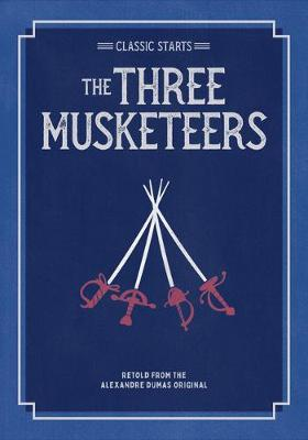 Classic Starts: The Three Musketeers by Alexandre Dumas