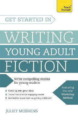 Get Started in Writing Young Adult Fiction by Juliet Mushens