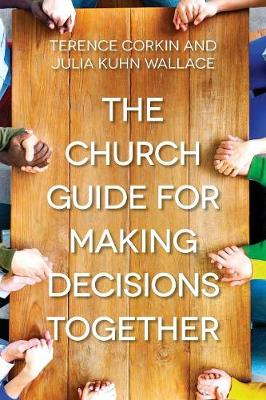 The Church Guide for Making Decisions Together by Terence Corkin