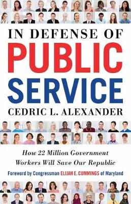 In Defense of Public Service: How 22 Million Government Workers Will Save our Republic book