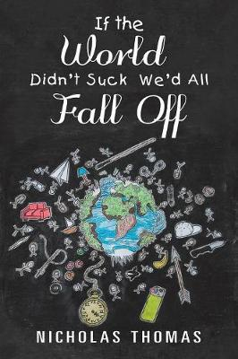 If the World Didn't Suck We'd All Fall Off by Nicholas Thomas