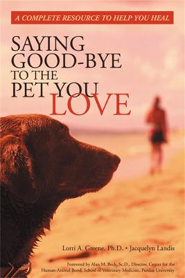 Saying Good-Bye to the Pet You Love by Lori A. Greene