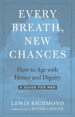 Every Breath, New Chances: How to Age with Honor and Dignity. A Guide for Men book