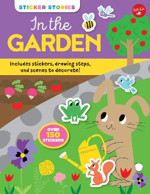 Sticker Stories: In the Garden: Includes stickers, drawing steps, and scenes to decorate! Over 150 Stickers book