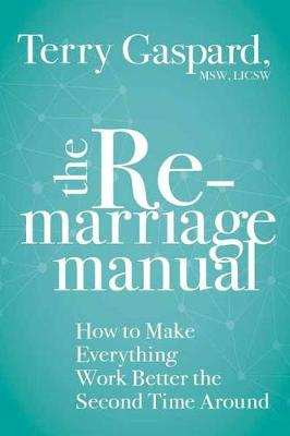 The Remarriage Manual: How to Make Everything Work Better the Second Time Around book