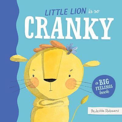 Little Lion is So Cranky: A Big Feelings Book book