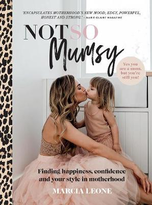 Not So Mumsy: Finding Happiness, Confidence and Your Style in Motherhood by Marcia Leone