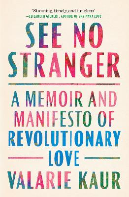 See No Stranger: A Memoir and Manifesto of Revolutionary Love by Valarie Kaur