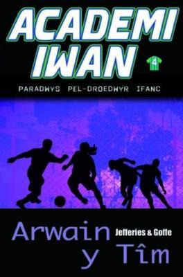 Academi Iwan: Arwain y Tim by Cindy Jefferies