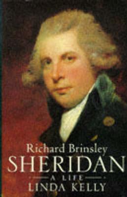 Richard Brinsley Sheridan: A Life by Linda Kelly