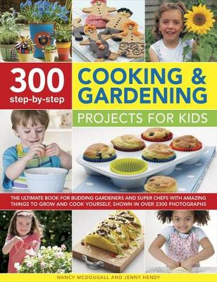 300 Step-by-Step Cooking & Gardening Projects for Kids by Nancy & Hendy, Jenny Mcdougall