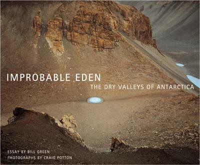 Improbable Eden: The Dry Valleys of Antarctica by Bill Green