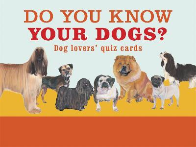 Do You Know Your Dogs?: Dog lovers' quiz cards by Debora Robertson
