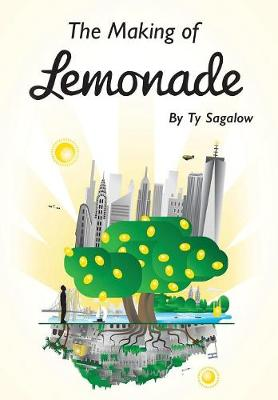The Making of Lemonade by Ty Sagalow