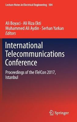 International Telecommunications Conference: Proceedings of the ITelCon 2017, Istanbul by Ali Riza