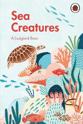 A Ladybird Book: Sea Creatures book
