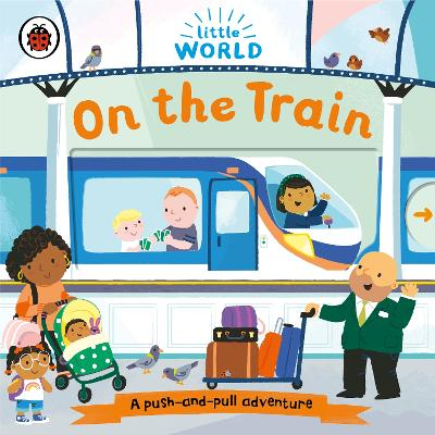 Little World: On the Train: A push-and-pull adventure book
