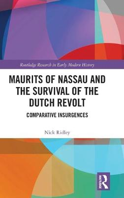 Maurits of Nassau and the Survival of the Dutch Revolt: Comparative Insurgences book