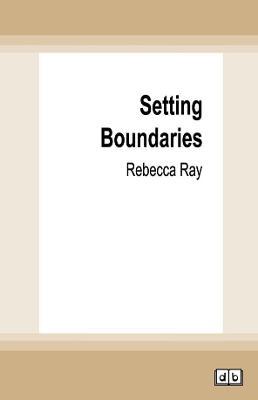 Setting Boundaries by Rebecca Ray
