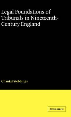 Legal Foundations of Tribunals in Nineteenth Century England book