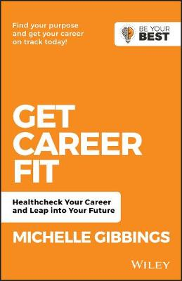 Get Career Fit: Healthcheck Your Career and Leap Into Your Future by Michelle Gibbings