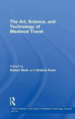 The Art, Science, and Technology of Medieval Travel book