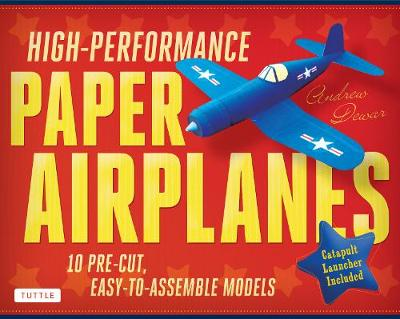 High-Performance Paper Airplanes Kit: 10 Pre-cut, Easy-to-Assemble Models: Kit with Pop-Out Cards, Paper Airplanes Book, & Catapult Launcher: Great for Kids and Parents! by Andrew Dewar