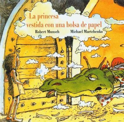 La Princesa Vestida Con Una Bolsa de Papel (the Paper Bag Princess) by Robert N Munsch