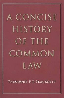A Concise History of the Common Law by Theodore F. T. Plucknett