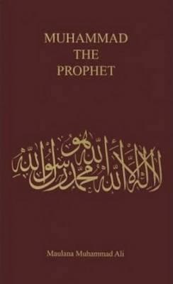 Muhammad, the Prophet by Maulana Muhammad Ali