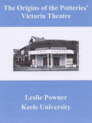The Origins of the Potteries' Victoria Theatre by Dr Leslie  Powner