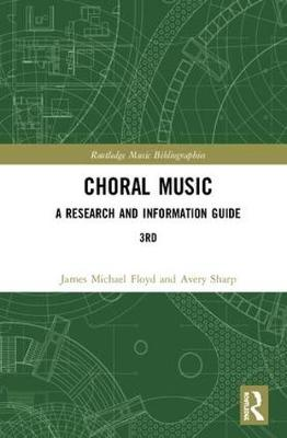 Choral Music: A Research and Information Guide by James Michael Floyd