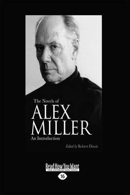 The Novels of Alex Miller: An introduction by Robert Dixon