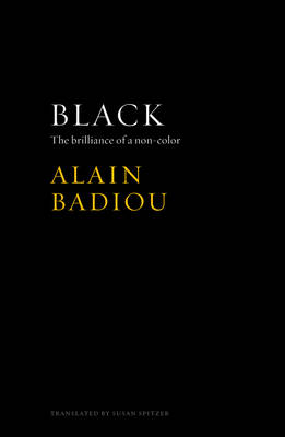 Black - the Brilliance of a Non-color by Alain Badiou