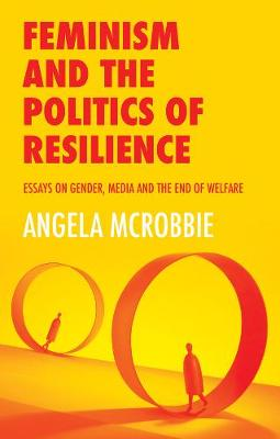 Feminism and the Politics of 'Resilience': Essays on Gender, Media and the End of Welfare book