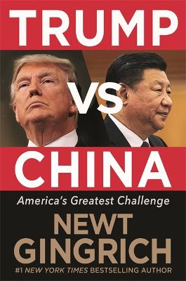 Trump vs. China: Facing America's Greatest Threat by Newt Gingrich