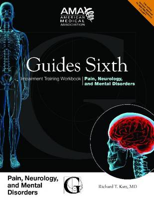 Guides Sixth Impairment Training Workbook: Pain, Neurology, and Mental Disorders by American Medical Association