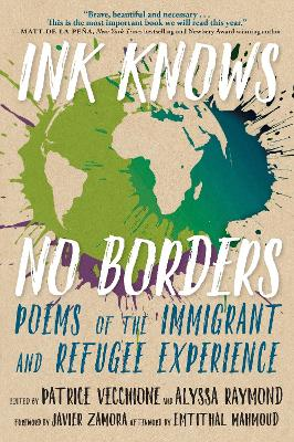 Ink Knows No Borders: Poems of the Immigrant and Refugee Experience by Patrice Vecchione