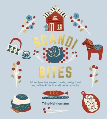 Scandi Bites: 60 recipes for sweet treats, party food and other little Scandinavian snacks by Trine Hahnemann