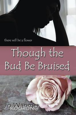 Though the Bud be Bruised by Jo Wanmer