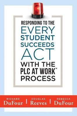 Responding to the Every Student Succeeds ACT with the Plc at Work (TM) Process by Richard DuFour