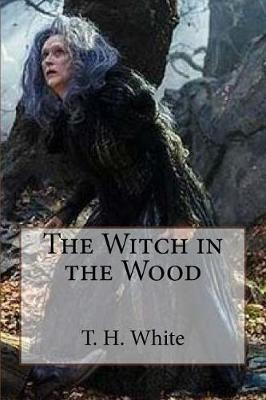 The Witch in the Wood by T H White