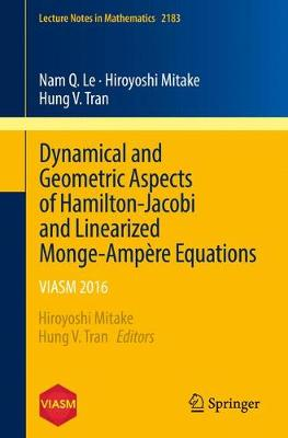 Dynamical and Geometric Aspects of Hamilton-Jacobi and Linearized Monge-Ampere Equations by Hiroyoshi Mitake