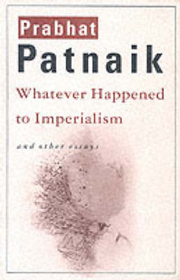 Whatever Happened to Imperialism by Patnaik