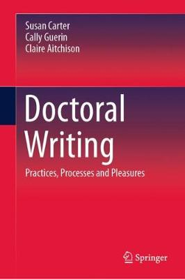Doctoral Writing: Practices, Processes and Pleasures by Susan Carter